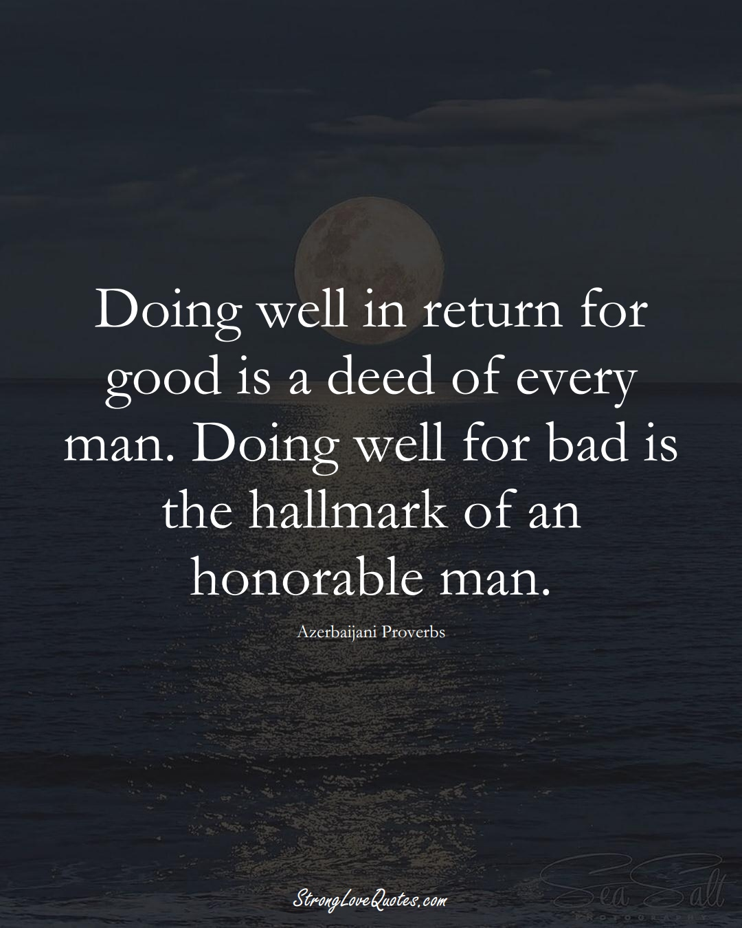 Doing well in return for good is a deed of every man. Doing well for bad is the hallmark of an honorable man. (Azerbaijani Sayings);  #AsianSayings