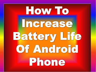 How To Increase Battery Life Of Android Phone
