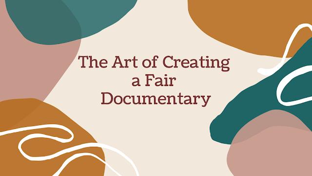 The Art of Creating a Fair Documentary