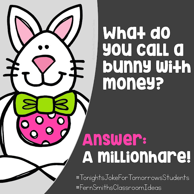 Tonight's Joke for Tomorrow's Students  What do you call a bunny with money? Answer: A millionhare!
