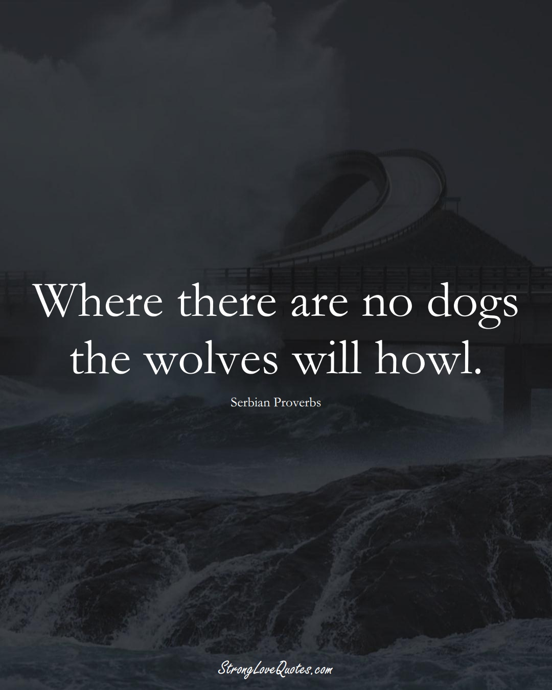 Where there are no dogs the wolves will howl. (Serbian Sayings);  #EuropeanSayings