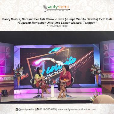 "Santy Sastra, Narasumber Talk Show Juwita (Jumpa Wanita Dewata) TVRI Bali ""Tugasku Mengubah Jiwa-jiwa Lemah Menjadi Tangguh"""