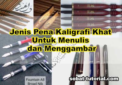 9 Jenis Pena Kaligrafi Khat Untuk Menulis dan Menggambar