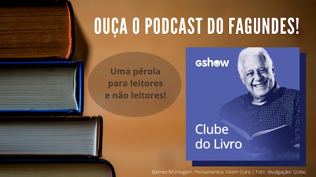 clude do livro, Fagundes, Globo, Dicas para leitores, livros, literatura, dica de podcast para ouvir, ouça podcasts ouvindo odcasts, Vanessa Vieira, Blog pensamentos, Blogosfera, leitores