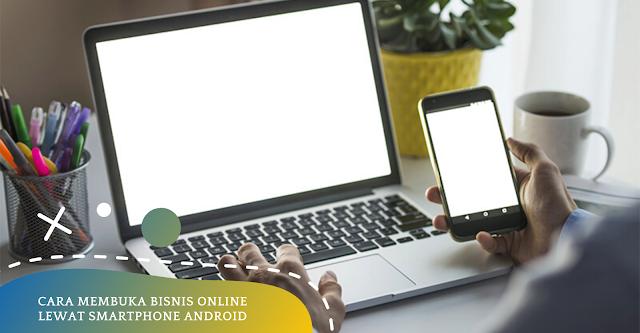 Cara Membuka Bisnis Online Lewat Smartphone Android