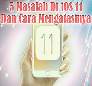 5 Masalah Di iOS 11 Dan Cara Mengatasinya