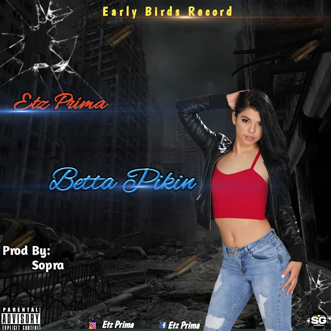 [music]Etz Prima_-_Betta Pikin Mp3(Prod By Sopra)