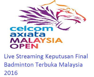 siaran langsung dan Keputusan Final Badminton Terbuka Malaysia 2016