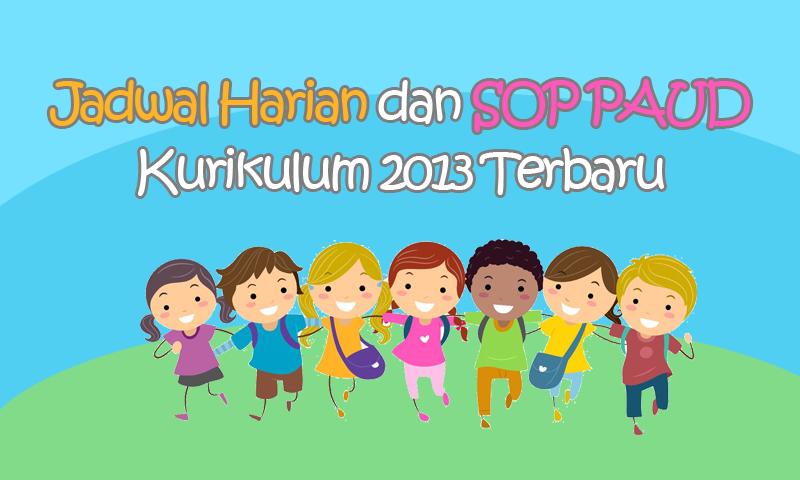 Jadwal Harian dan SOP PAUD Kurikulum 2013 Terbaru