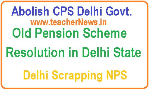 Abolish CPS Delhi Govt | Old Pension Scheme Resolution in Delhi State - Delhi Scrapping NPS