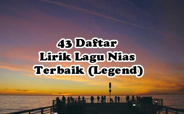 208 Daftar Lirik Lagu Nias 2021 Terbaik, Legend