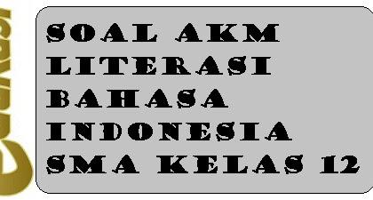 Soal AKM Literasi Bahasa Indonesia SMA Kelas 12