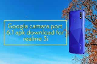 Google camera port 6.1 stable apk download for realme 3i