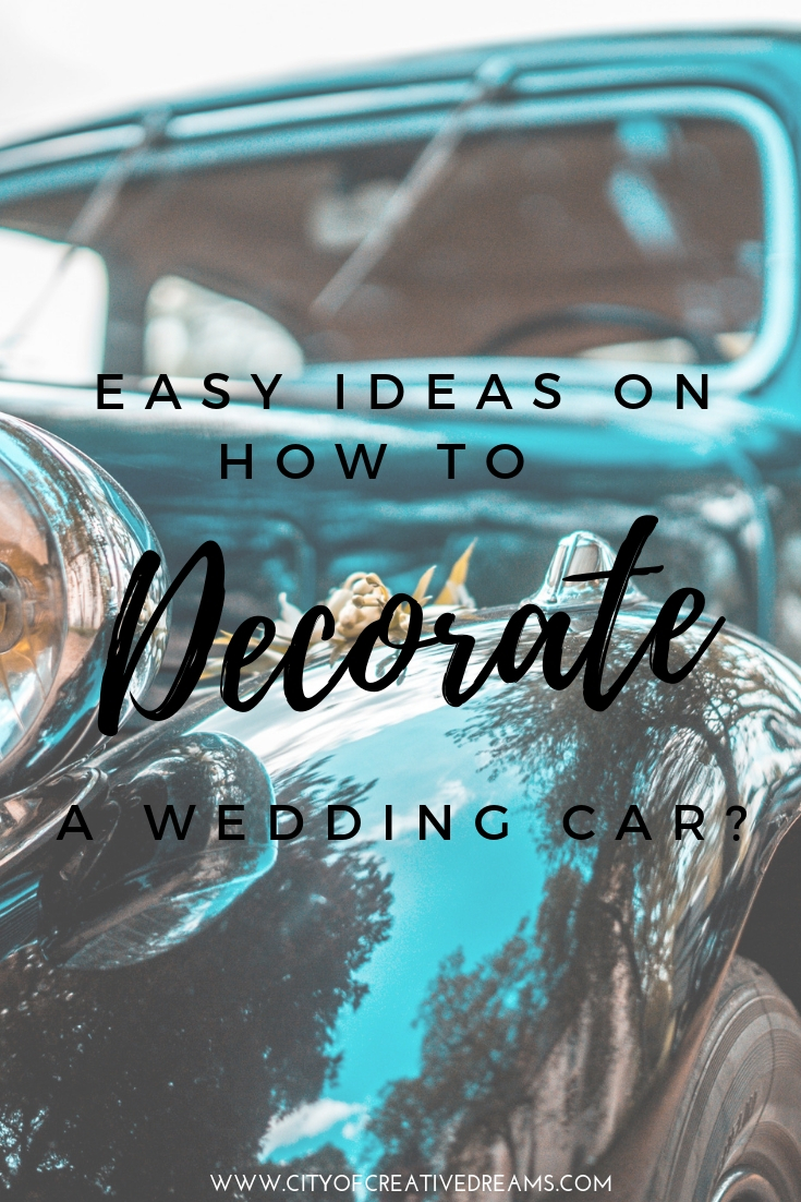 Easy Ideas On How To Decorate A Wedding Car City Of Creative Dreams