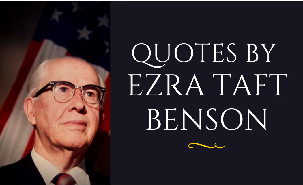 BEST QUOTES BY EZRA TAFT BENSON WITH QUOTES IMAGES.