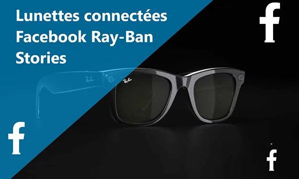 Tout savoir sur lunettes connectées Facebook Ray-Ban Stories.