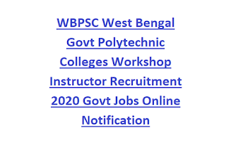 WBPSC West Bengal Govt Polytechnic Colleges Workshop Instructor Recruitment 2020 Govt Jobs Online Notification