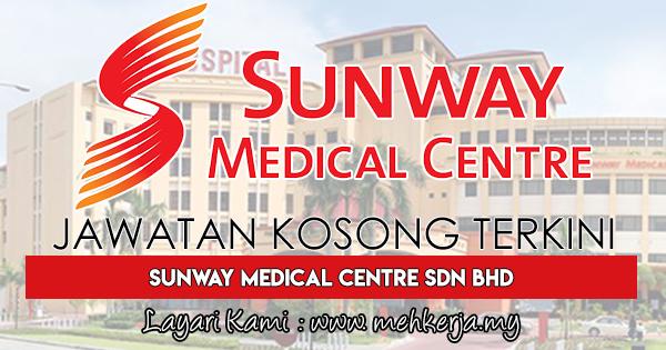 Jawatan Kosong Terkini 2017 di Sunway Medical Centre Sdn Bhd