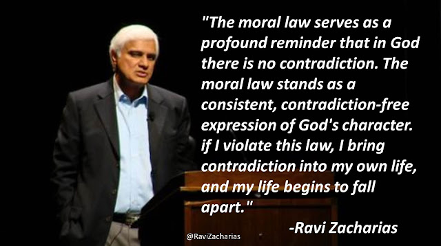 "Quote from ""The Grand Weaver"" by Ravi Zacharias- ""The moral law also serves as a profound reminder that in God there is no contradiction. The moral law stands as a consistent, contradiction-free expression of God's character. if I violate this law, I bring contradiction into my own life, and my life begins to fall apart."""