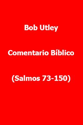 Bob Utley-Comentario Bíblico-Salmos 73-150-