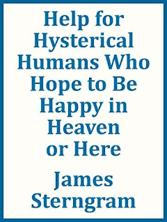 Help for Hysterical Humans Who Hope to Be Happy in Heaven or Here - Spiritual Verses by James Sterngram