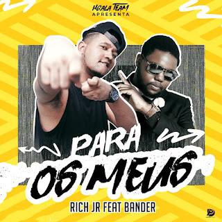 Rich Jr – Para Os Meus (feat. Bander) ( 2019 ) [DOWNLOAD]
