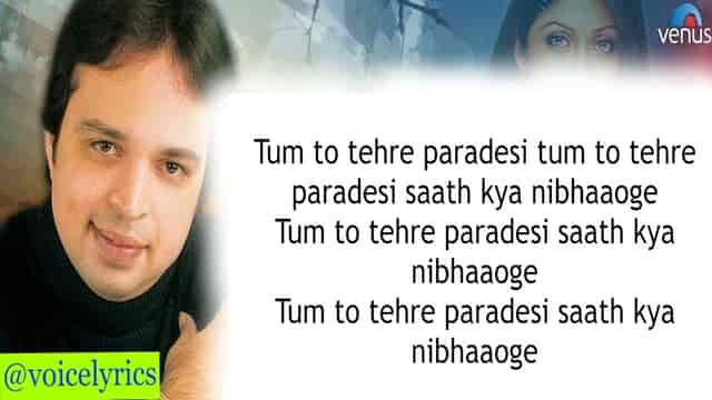 Tum To Thehre Pardesi Lyrics for quotes