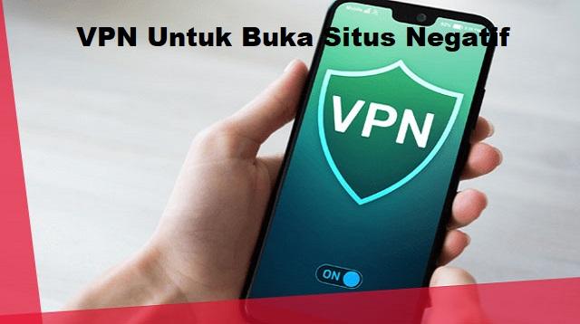 VPN Untuk Buka Situs Negatif