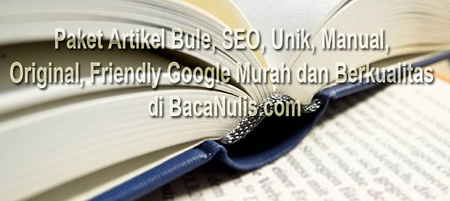 Paket Artikel Bule, SEO, Unik, Manual, Original, Friendly Google Murah dan Berkualitas di BacaNulis