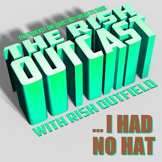 Rish Outcast 148: I Had No Hat Rish Outcast podcast