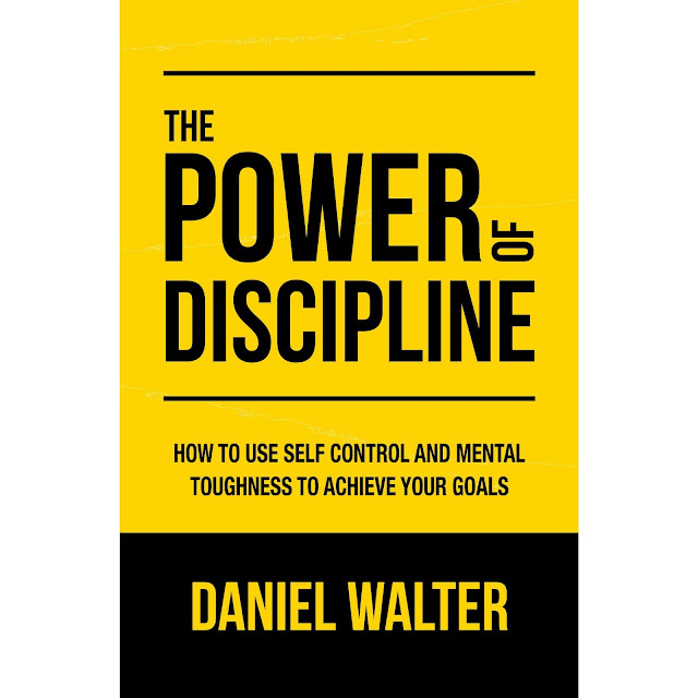 book club The Power of Discipline : How To Use Self Control and Mental Toughness to Achieve Your Goals Daniel Walter