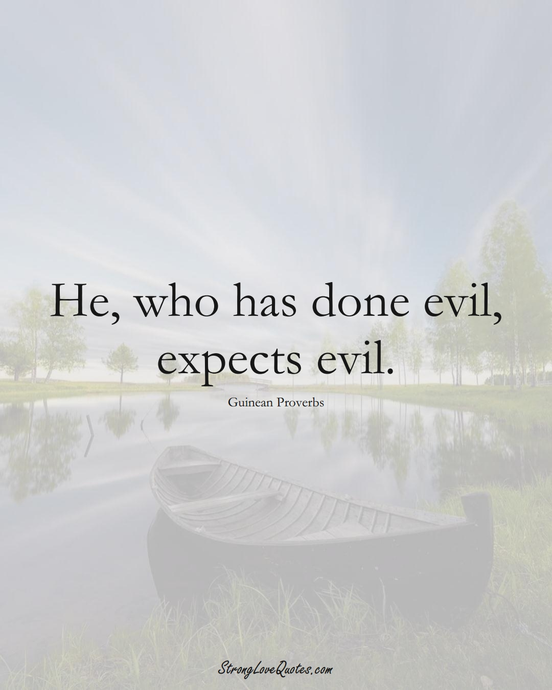 He, who has done evil, expects evil. (Guinean Sayings);  #AfricanSayings