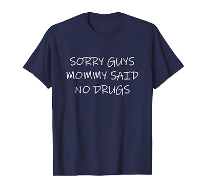SORRY GUYS MOMMY SAID NO DRUGS T-Shirt