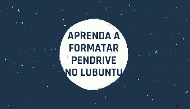 Como formatar pendrive no Lubuntu