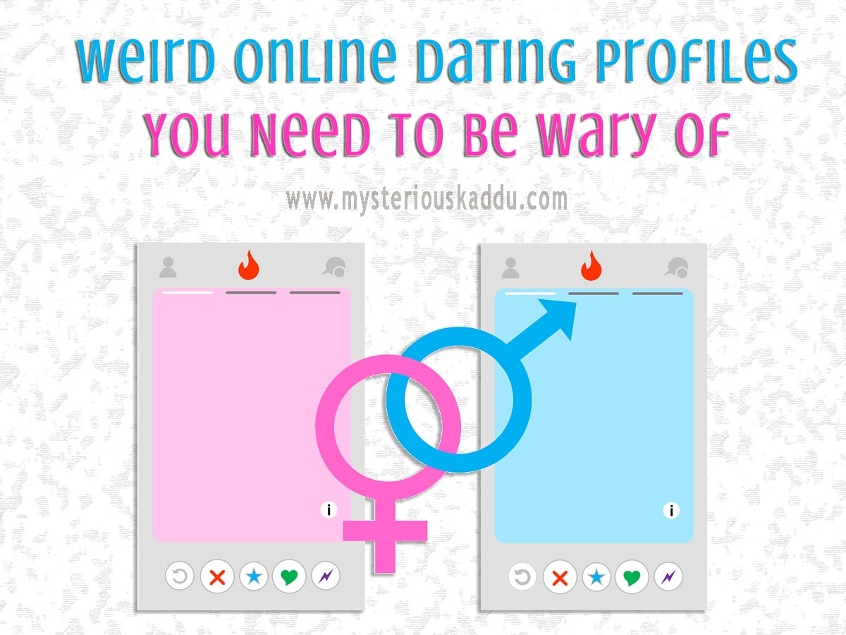 Weird Online Dating Profiles You Need To Be Wary Of