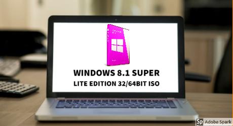Windows 8.1 Super Lite Edition ISO 32/64bit Download 2020