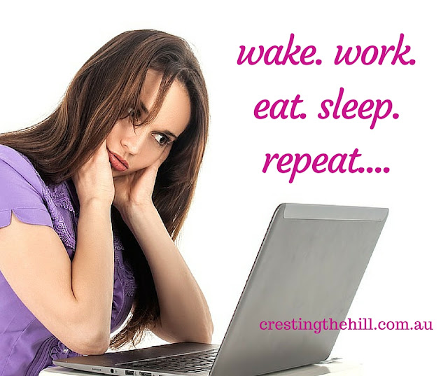 wake. work. eat. sleep. repeat....