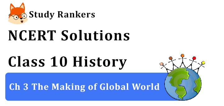 NCERT Solutions for Class 10 Ch 3 The Making of a Global World History
