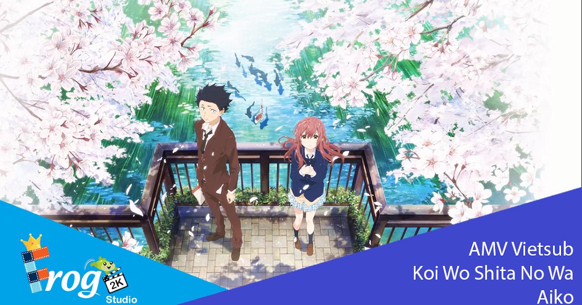 [FrogAMV][Vietsub + Kara] Koi Wo Shita No Ha - Aiko - OST A Silent Voice -  Vietsub by PrinceFrog2k Studio