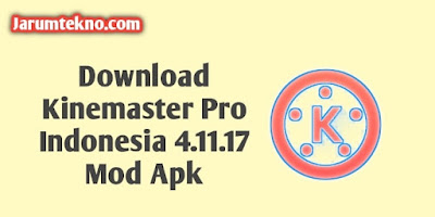 Download Kinemaster Pro Indonesia 4.11.17 Mod Apk