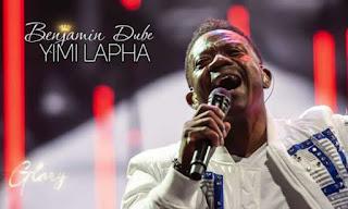 DOWNLOAD: Benjamin Dube - Yimi Lapha [Mp3 + Lyrics + Video]