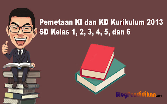 Pemetaan KI dan KD Kurikulum 2013 SD Kelas 1, 2, 3, 4, 5 dan 6