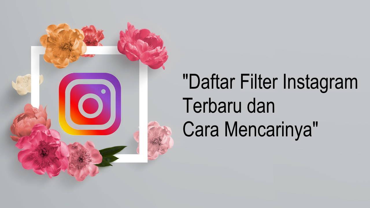 Daftar Filter Instagram Terbaru dan Cara Mencarinya