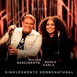 Baixar Música Gospel Simplesmente Sobrenatural (Ao Vivo) Wilian Nascimento e Paola Carla Mp3