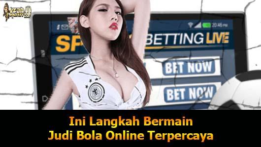 Ini Langkah Bermain Judi Bola Online Terpercaya