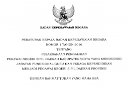 Perka BKN Nomor 1 Tahun 2016 Tentang Pelaksanaan Pengalihan PNSD Kabupaten / Kota Menjadi Pegawai PNSD Provinsi