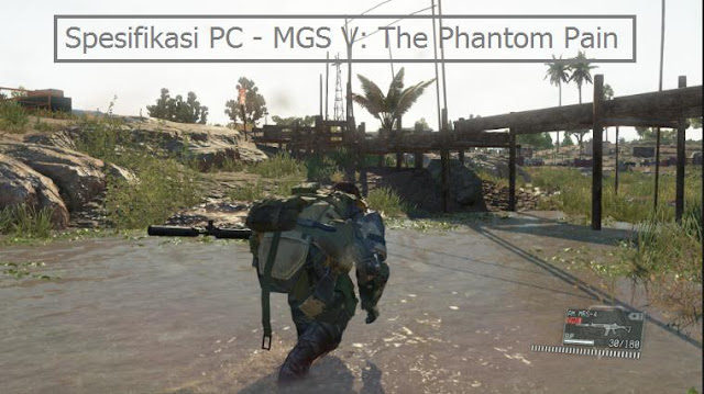 The Phantom Pain ini merupakan game dengan Spesifikasi PC - Metal Gear Solid V: The Phantom Pain
