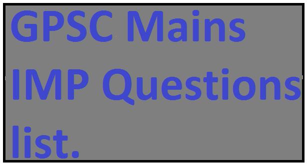GPSC Mains IMP Questions list.
