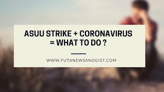 ASUU STRIKE and Coronavirus Trials