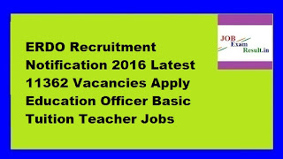 ERDO Recruitment Notification 2016 Latest 11362 Vacancies Apply Education Officer Basic Tuition Teacher Jobs